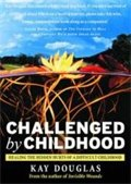 Challenged by Childhood: Healing the Hidden Hurts of a Difficult Childhood